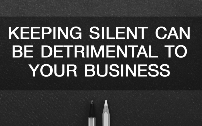 Keeping Silent Can Be Detrimental to Your Business